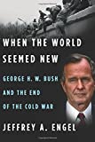 img - for When the World Seemed New: George H. W. Bush and the End of the Cold War book / textbook / text book