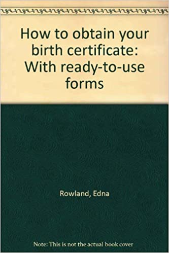 How to obtain your birth certificate: With ready-to-use forms: Edna ...
