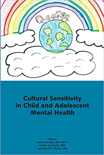 cultural sensitivity in children and adolescent mental health ranna parekh tristan gorrindo david h rubin 9780985531874 amazoncom books