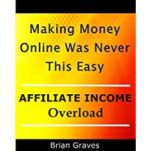AFFILIATES: Making Money Online Was Never This Easy!: If you read this eBook in its entirety and take action, there is no way you will not generate an income