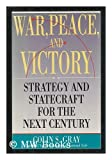 War, Peace and Victory, Colin S. Gray, 0671606956