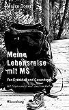Meine Lebensreise mit MS - Von Krankheit und Gesundung: Mit Tipps von Dr. med. Joachim Mutter
