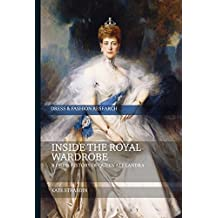 Inside the Royal Wardrobe: A Dress History of Queen Alexandra (Dress and Fashion Research)
