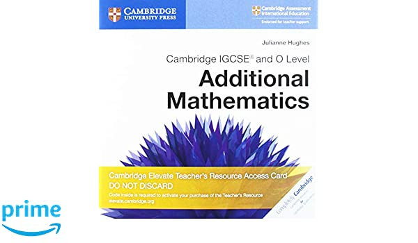 Cambridge IGCSE® and O Level Additional Mathematics Cambridge
