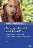 Training mit sozial unsicheren Kindern: Behandlung von sozialer Angst, Trennungsangst und generalisierter Angst. Mit Arbeitsmaterial zum Download