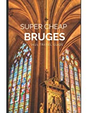 Super Cheap Bruges Travel Guide 2021: How to Enjoy a $1,000 Trip to Bruges for $120