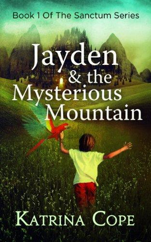 Jayden & the Mysterious Mountain: Book 1 (The Sanctum Series)