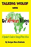img - for Talking Wolof with Da' African Village: A Speaker's Guide to Senegal/West Africa by Mr Serigne Mara Diakhate (2013-10-02) book / textbook / text book