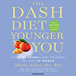 The DASH Diet Younger You: Shed 20 Years - and Pounds - in Just 10 Weeks | Marla Heller