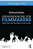 Crowdsourcing for Filmmakers: Indie Film and the Power of the Crowd (American Film Market Presents)