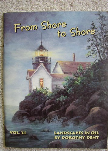From Shore to Shore (Landscapes in Oil by Dorothy Dent Vol. (Ace White Painters)