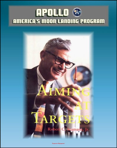 Apollo and America's Moon Landing Program - Aiming At Targets - The Autobiography Of Robert C. Seamans, Jr. (NASA SP-4106) Incisive Commentary on Apollo, the Apollo 1 Fire, Space Program Management