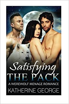 Book Satisfying the Pack: A Werewolf Menage Romance (Paranormal Bisexual Short Stories)