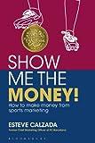 Show Me the Money! : How to Make Money Through Sports Marketing, Calzada, Esteve, 1472903021