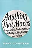 img - for Anything That Moves: Renegade Chefs, Fearless Eaters, and the Making of a New American Food Culture book / textbook / text book