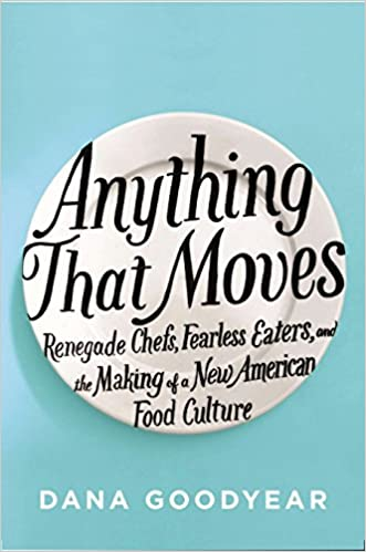 anything that moves renegade chefs fearless eaters and the making