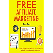 Free Affiliate Marketing: Free & Cheap Ways to Get Started as a New Affiliate Marketer. 3 Online Business Ideas Inside.