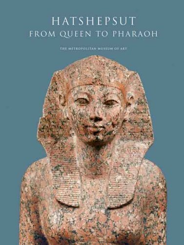 Hatshepsut: From Queen to Pharaoh (Metropolitan Museum of Art Series) 1st (first) Edition published by Metropolitan Museum of Art (2005)