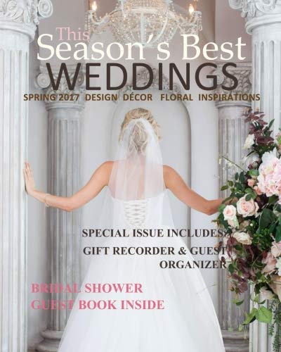 Season's Best Weddings: Spring 2017 Design Decor Floral Inspirations Gorgeous Style Ideas and Inspirations Through Prose, Quotes, Wedding Guest Book ... Bridal Shower Games Bridal Shower Decorations
