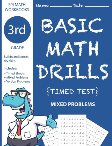 - 3rd Grade Basic Math Drills Timed Test: Builds and Boosts Key Skills Including Math Drills and Mixed Problem Worksheets . (SPI Math Workbooks) (Volume 5)