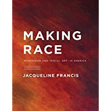 Making Race: Modernism and ?Racial Art? in America