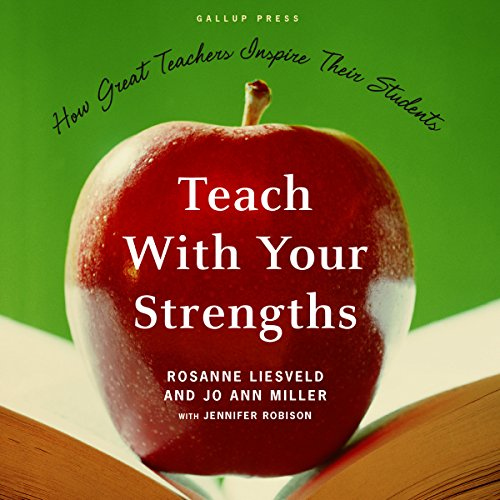 Teach With Your Strengths: How Great Teachers Inspire Their Students - Jennifer Robison - contributor - Unabridged