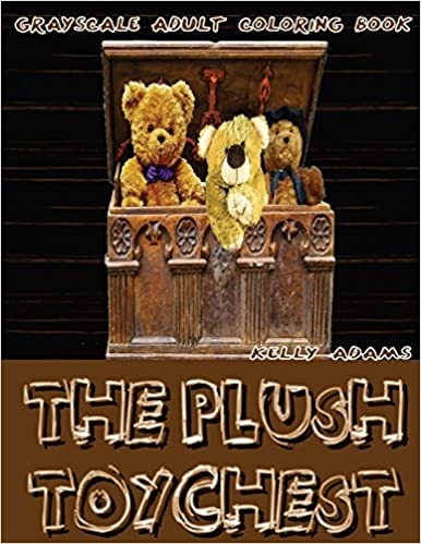 Book The Plush ToyChest Grayscale Adult Coloring Book Vol.1: Grayscale Adult Coloring Books (Grayscale Teddy Bears) (Grayscale Coloring Books) (Photo Coloring Books): Volume 1