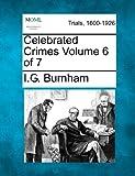 Celebrated Crimes Volume 6 Of 7, I. G. Burnham, 1275086543