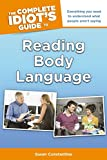 The Complete Idiot's Guide to Reading Body Language: Everything You Need to Understand What People Aren t Saying