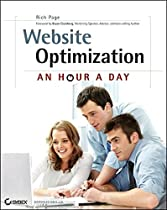 Website Optimization: An Hour a Day - A Conversion Rate Optimization and A/B Testing Guide