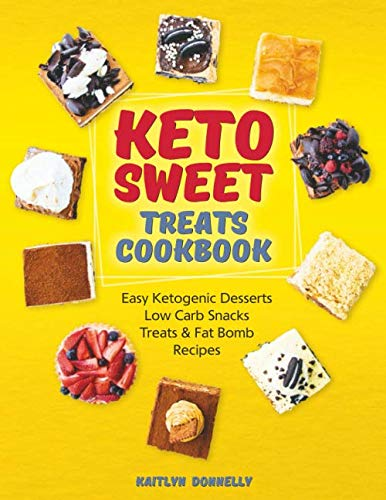 Keto Sweet Treats Cookbook: Easy Ketogenic Desserts, Low Carb Snacks, Treats & Fat Bomb -