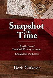 Snapshot in Time: A collection of Twentieth Century memories