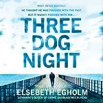 Three Dog Night | Elsebeth Egholm