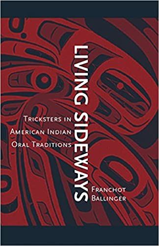 Living Sideways: Tricksters in American Indian Oral Traditions by Franchot Ballinger (2006-10-15)