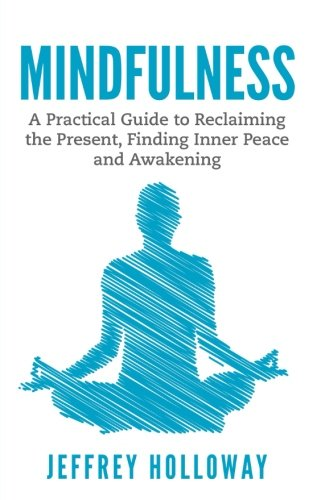 Mindfulness: A Practical Guide to Reclaiming the Present, Finding Inner Peace and Awakening