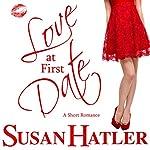 Love at First Date: Better Date than Never   Susan Hatler