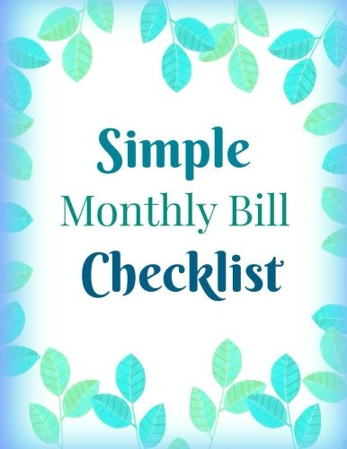 Read Online Simple Monthly Bill Checklist (Weekly Bill Tracking Notebook-Paperback **8 x 11** Easy to Use) (Volume 53) ebook