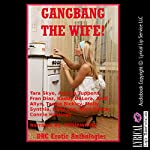 Gangbang the Wife!: Ten Explicit Rough Group Sex Hot Wife Erotica Stories | Andrea Tuppens,Kaddy DeLora,Andi Allyn,Fran Diaz,Tara Skye,Tawna Bickley