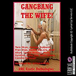 Gangbang the Wife!: Ten Explicit Rough Group Sex Hot Wife Erotica Stories