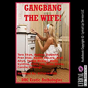 Gangbang the Wife!: Ten Explicit Rough Group Sex Hot Wife Erotica Stories Audiobook
