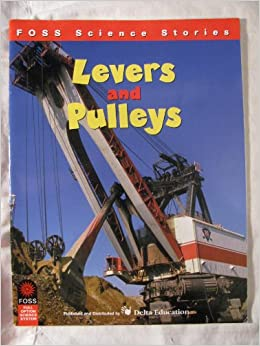 Levers and Pulleys (FOSS Science Stories): University of ...