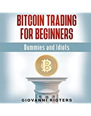Bitcoin Trading for Beginners, Dummies & Idiots