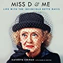 Miss D and Me: Life with the Invincible Bette Davis Audiobook by Kathryn Sermak, Danelle Morton - featuring Narrated by Kathryn Sermak
