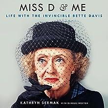 Miss D and Me: Life with the Invincible Bette Davis   Livre audio Auteur(s) : Kathryn Sermak, Danelle Morton - featuring Narrateur(s) : Kathryn Sermak