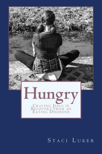 Hungry  Craving Jesus In Recovery From An Eating Disorder