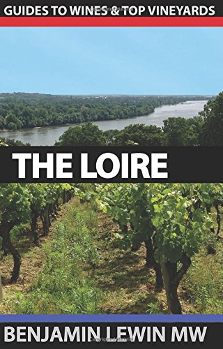 Wines of the Loire (Guides to Wines and Top Vineyards) (Volume 7) Chenin Blanc French Wine
