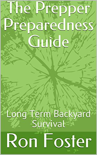 The Prepper Preparedness Guide: Long Term Backyard Survival by [Foster, Ron]