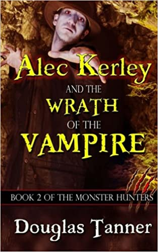 Alec Kerley and the Wrath of the Vampire (Alec Kerley and the Monster Hunters Book 2)
