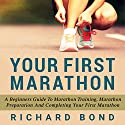 Your First Marathon: A Beginners Guide To Marathon Training, Marathon Preparation and Completing Your First Marathon Hörbuch von Richard Bond Gesprochen von: Sam Scholl