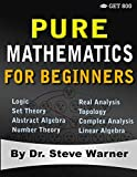 img - for Pure Mathematics for Beginners: A Rigorous Introduction to Logic, Set Theory, Abstract Algebra, Number Theory, Real Analysis, Topology, Complex Analysis, and Linear Algebra book / textbook / text book